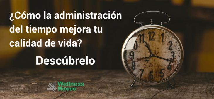 ¿Cómo la administración del tiempo mejora tu calidad de vida? Descúbrelo