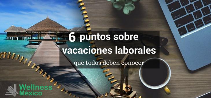 6 puntos sobre vacaciones laborales que todo trabajador debe conocer